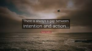 """Paulo Coelho Quote: """"There is always a gap between intention and ..."""